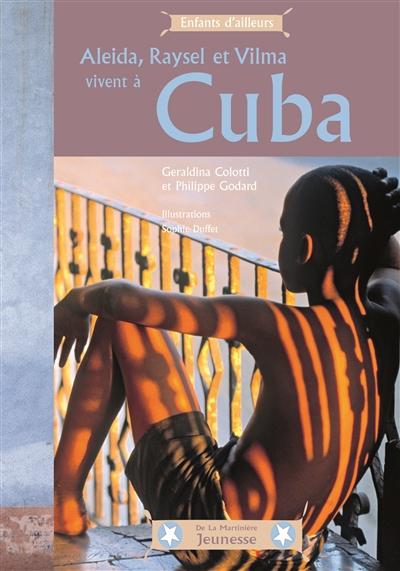 Aleida, Raysel et Vilma vivent à Cuba   Colotti, Geraldina (1956-....). Auteur