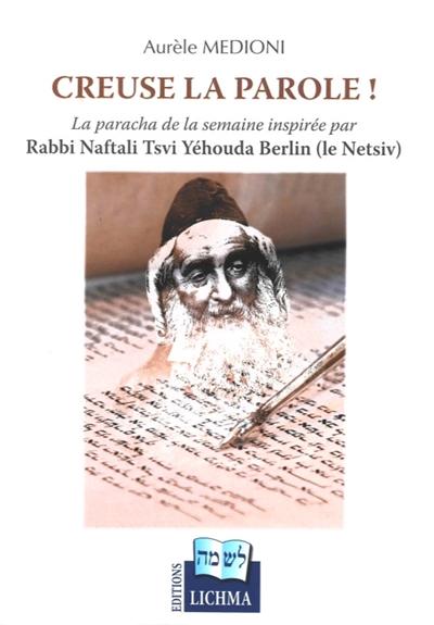 Creuse la parole ! : la paracha de la semaine inspirée par rabbi Naftali Tsvi Yéhouda Berlin (le Netsiv)