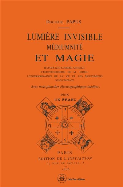 Lumière invisible, médiumnité et magie : rayons X et lumière astrale, l'électrographie de M. Lodko, l'extériorisation de la vie et les mouvements sans contact