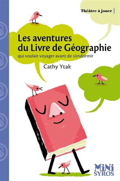 Les aventures du livre de géographie : qui voulait voyager avant de s'endormir : pièce en un acte | Ytak, Cathy (1962-....). Auteur