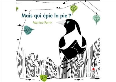 Mais qui épie la pie ? / Martine Perrin   Perrin, Martine. Auteur