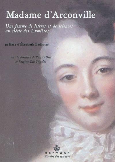 Madame d'Arconville (1720-1805) : une femme de lettres et de sciences au siècle des Lumières