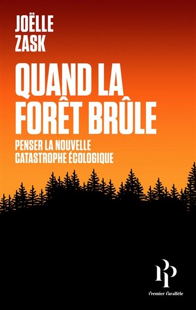 Quand la forêt brûle : penser la nouvelle catastrophe écologique / Joëlle Zask | Zask, Joëlle. Auteur