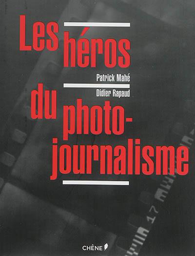 Les héros du photojournalisme | Patrick Mahé (1947-....). Auteur