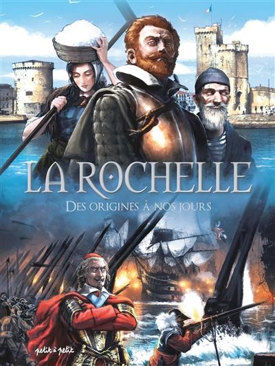 La Rochelle : des origines à nos jours : du IXe siècle au XXIe siècle