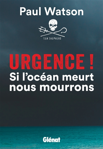 Urgence ! : si l'océan meurt nous mourrons / Paul Watson | Watson, Paul (1950-....). Auteur