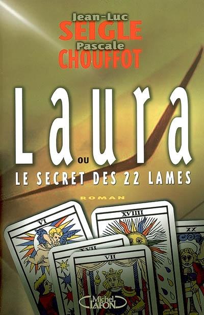 Laura ou Le secret des 22 lames / Jean-Luc Seigle, Pascale Chouffot   Seigle, Jean-Luc (1963?-....). Auteur