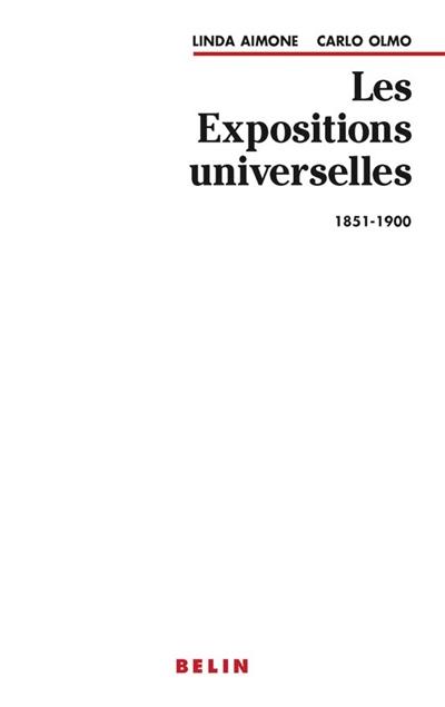 Les Expositions universelles : 1851-1900 / Linda Aimone, Carlo Olmo | Aimone, Linda. Auteur