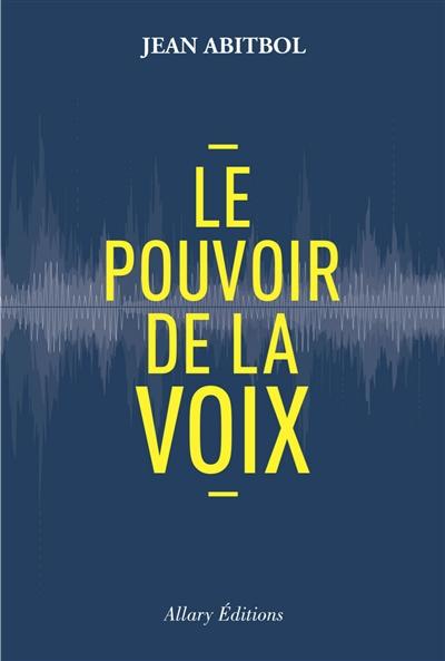 pouvoir de la voix (Le)   Abitbol, Jean. Auteur