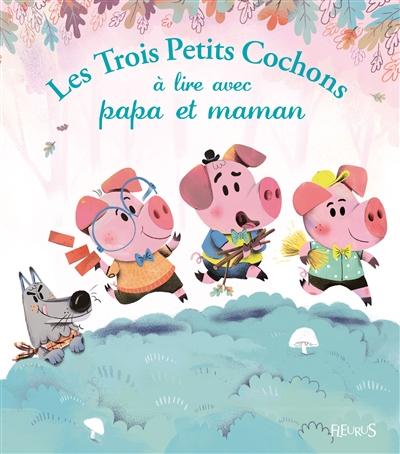 Les trois petits cochons à lire avec papa et maman : d'après un conte populaire