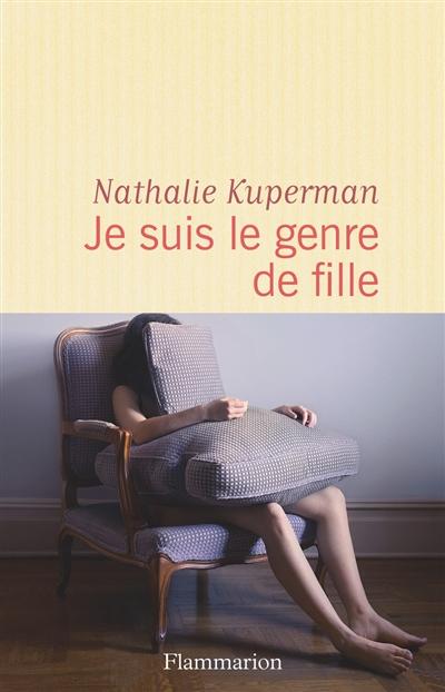 Je suis le genre de fille : roman | Kuperman, Nathalie. Auteur
