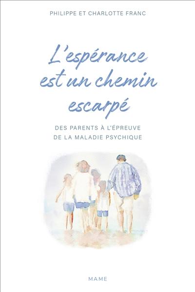 L'espérance est un chemin escarpé : des parents à l'épreuve de la maladie psychique