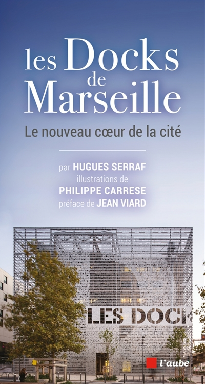 Les Docks de Marseille : le nouveau coeur de la cité