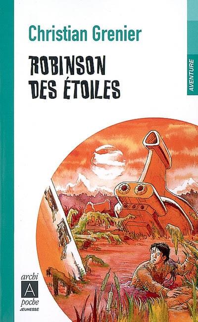 Robinson des étoiles / Christian Grenier | Grenier, Christian (1945-....). Auteur