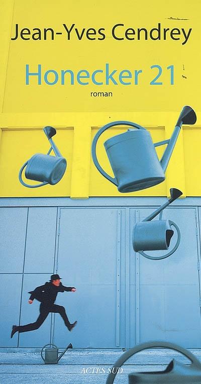 Honecker 21 : roman / Jean-Yves Cendrey | Cendrey, Jean-Yves (1957-....). Auteur