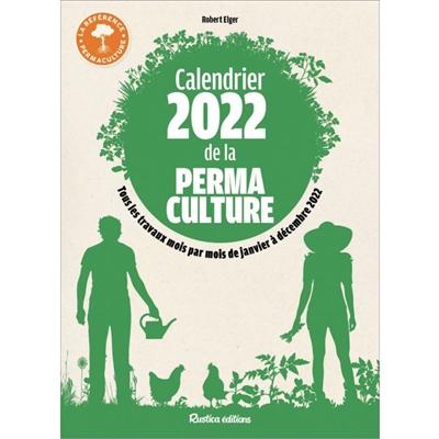 Calendrier 2022 de la permaculture : tous les travaux mois par mois de janvier à décembre 2022
