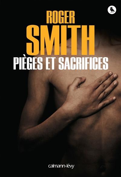 Pièges et sacrifices   Smith, Roger (1960-....). Auteur
