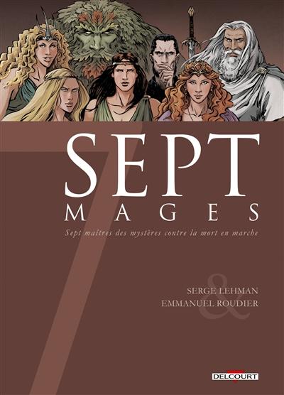 Sept mages : sept maîtres des mystères contre la mort en marche
