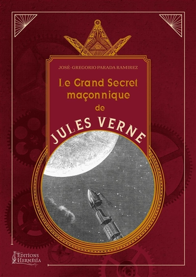 Le grand secret maçonnique de Jules Verne : la symbolique maçonnique et les sociétés secrètes dans son oeuvre