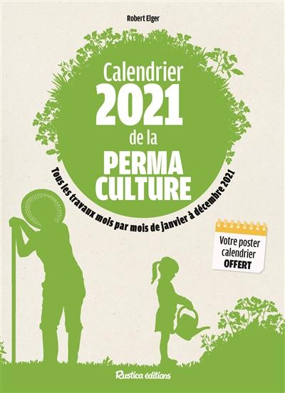 Calendrier 2021 de la permaculture : tous les travaux mois par mois de janvier à décembre 2021
