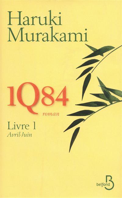 1Q84. Livre 1, Avril-juin / Haruki Murakami   Murakami, Haruki (1949-....). Auteur