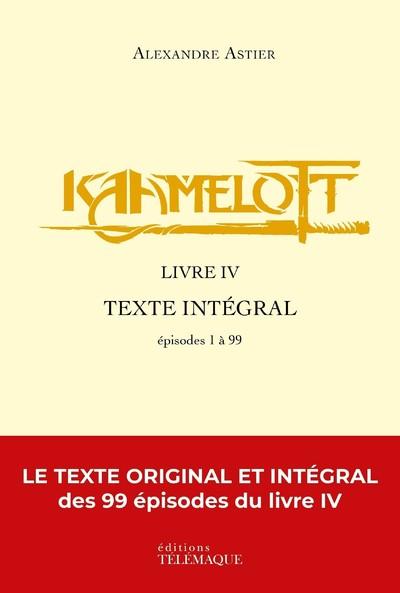 Kaamelott : texte intégral. Livre IV : épisodes 1 à 99