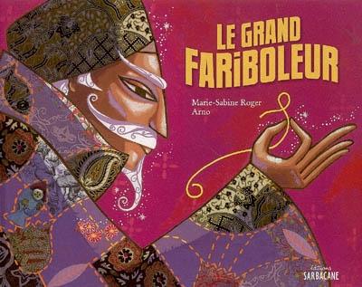 Le grand fariboleur | Roger, Marie-Sabine (1957-....). Auteur