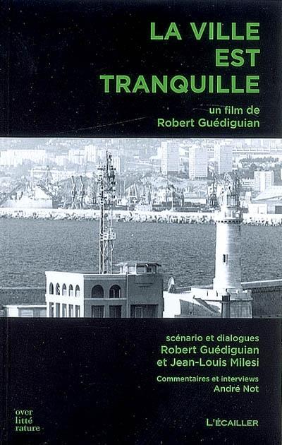 La ville est tranquille : un film de Robert Guédiguian | Robert Guédiguian (1953-....). Scénariste