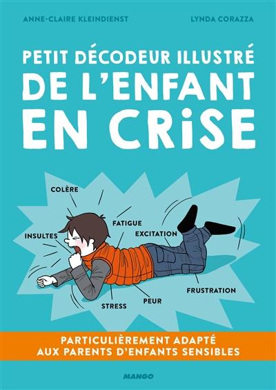 Petit décodeur illustré de l'enfant en crise : quand la crise nous fait grandir | Kleindienst, Anne-Claire. Auteur