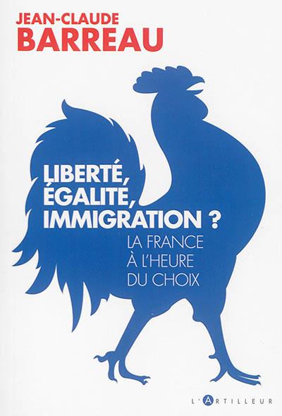 Liberté, égalité, immigration ? : la France à l'heure du choix
