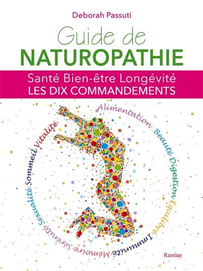 Guide de naturopathie : santé, bien-être, longévité : les dix commandements