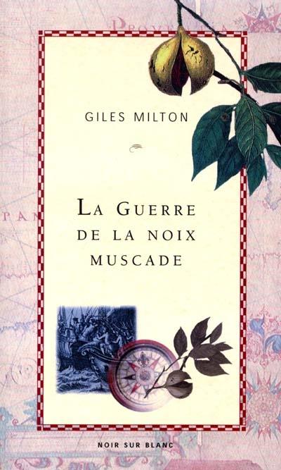 La guerre de la noix muscade / Giles Milton   Giles Milton
