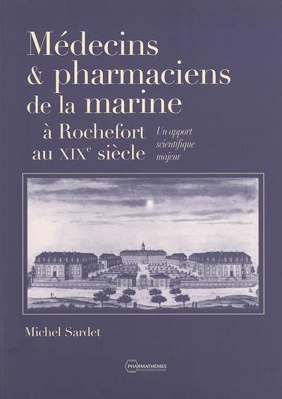 Médecins et pharmaciens de la marine à rochefort au xixe siècle : un apport scientifique majeur