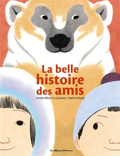 La belle histoire des amis | Duval, Marion (1982-....). Illustrateur