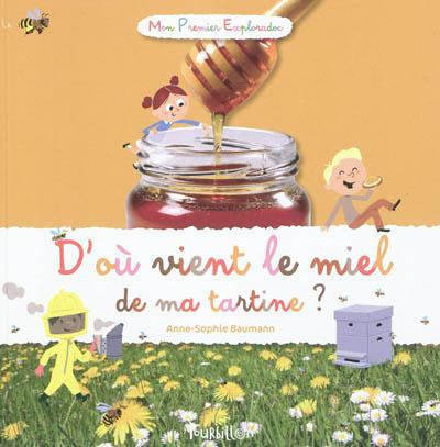 D'où vient le miel de ma tartine ? / Anne-Sophie Baumann | Baumann, Anne-Sophie (19..-....). Auteur