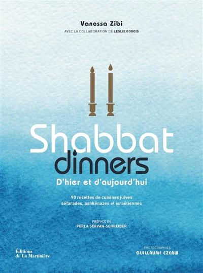Shabbat dinners d'hier et d'aujourd'hui : 90 recettes de cuisines juive séfarades, ashkénazes et israéliennes