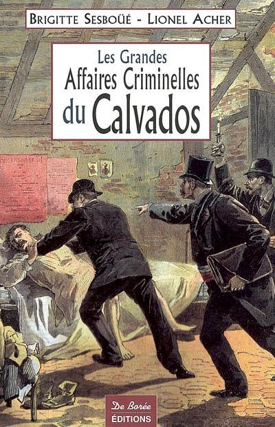 Les grandes affaires criminelles du Calvados | Acher, Lionel (19..-....). Auteur