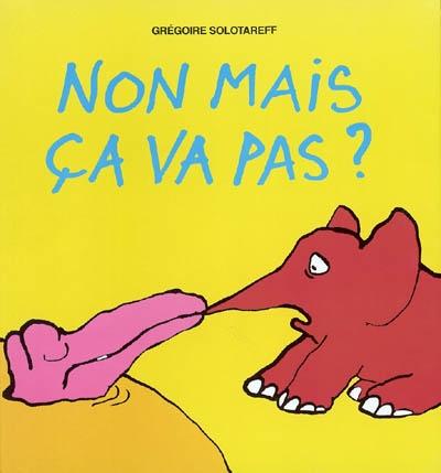 Non mais ça va pas ? | Solotareff, Grégoire (1953-....)
