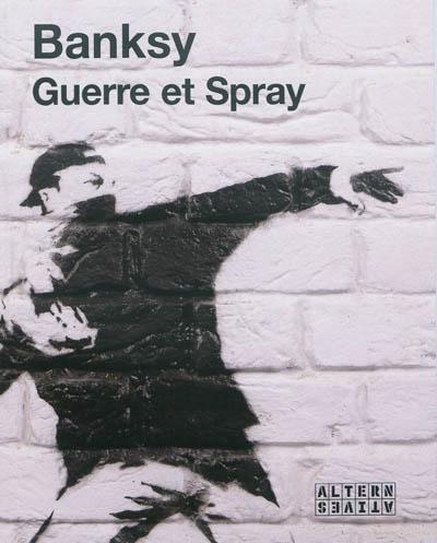 Guerre et spray / Bansky   Banksy (1974-....). Auteur