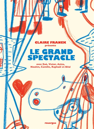 Le grand spectacle / Claire Franek... | Franek, Claire (1966-....). Auteur