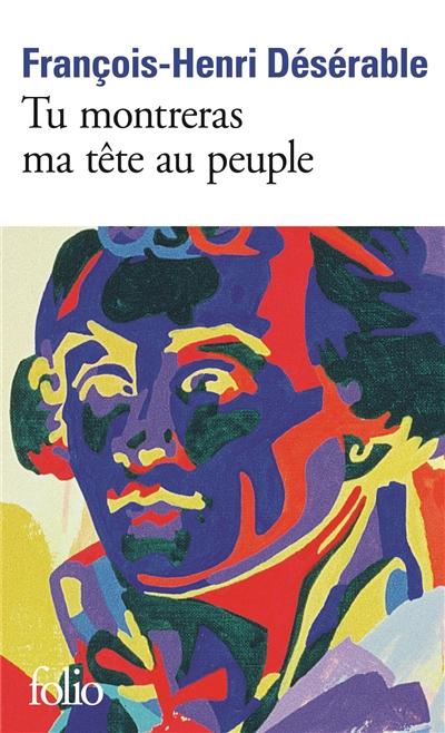 Tu montreras ma tête au peuple / François-Henri Désérable | Désérable, François-Henri (1987-....). Auteur