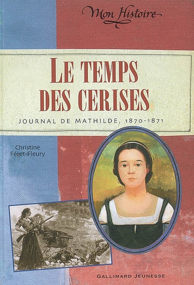 Le temps des cerises : journal de Mathilde, 1870-1871 / Christine Féret-Fleury   Féret-Fleury, Christine. Auteur