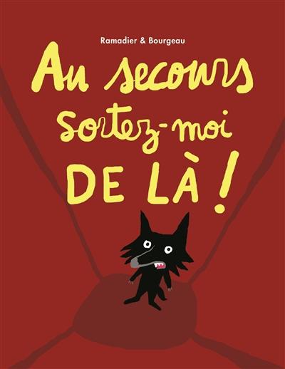 Au secours sortez-moi de là ! | Ramadier, Cédric (1968-....). Auteur