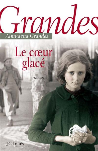 Le coeur glacé : roman / Almudena Grandes | Grandes, Almudena (1960-....). Auteur