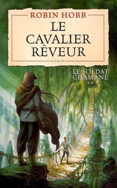 Le Cavalier rêveur : Le Soldat chamane tome 02 / Robin Hobb | Hobb, Robin (1952-....). Auteur