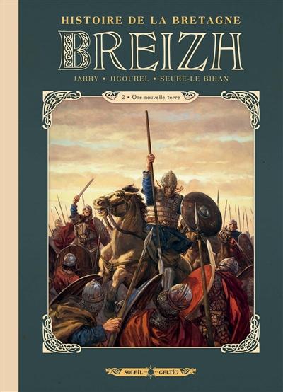 Breizh : histoire de la Bretagne. 2, Une nouvelle terre | Jarry, Nicolas (1976-....). Auteur