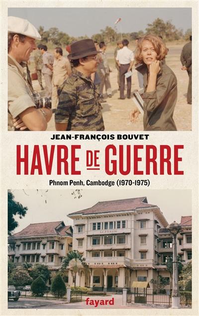 Havre de guerre : Phnom Penh, Cambodge, 1970-1975 : récit