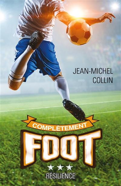 Complètement foot. Vol. 3. Résilience