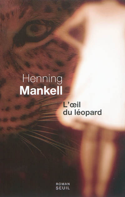 L' oeil du léopard / Henning Mankell ; traduit du suédois par Agneta Segol et Marianne Segol-Samoy   Mankell, Henning, auteur