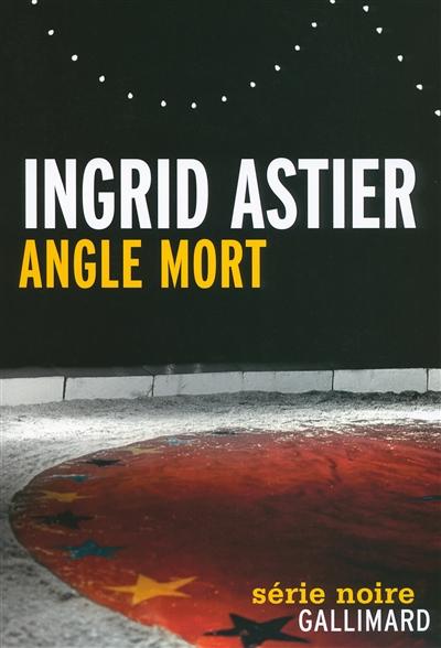 Angle mort | Astier, Ingrid (1976-....). Auteur